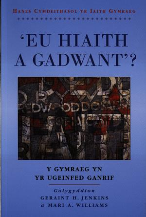 Cyfres Hanes Cymdeithasol yr Iaith Gymraeg: 'Eu Hiaith a Gadwant'? - Y Gymraeg yn yr Ugeinfed Ganrif