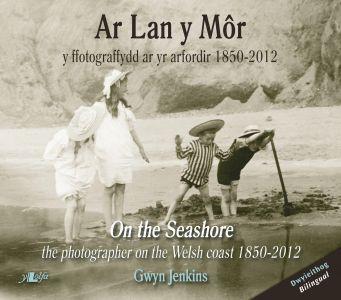 Ar Lan y Môr - Y Ffotograffydd ar yr Arfordir 1850-2012/On the Seashore - The Photographer on the Welsh Coast 1850-2012