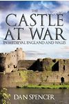 Castle at War in Medieval England and Wales, The