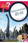 Cyfres Wyt Ti'n Gwybod?: Deinosoriaid Di-Ri