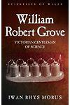Scientists of Wales: William Robert Grove - Victorian Gentleman of Science