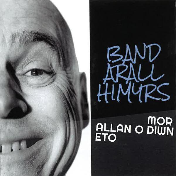 Mor allan o diwn eto - Band Arall Himyrs