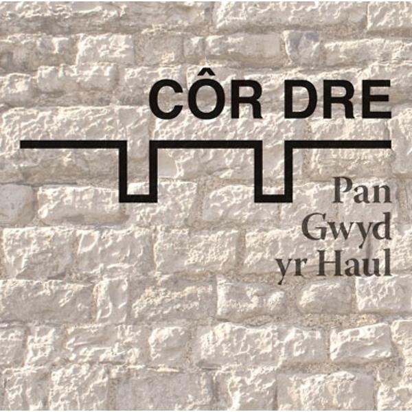 Côr Dre - Pan Gwyd yr Haul