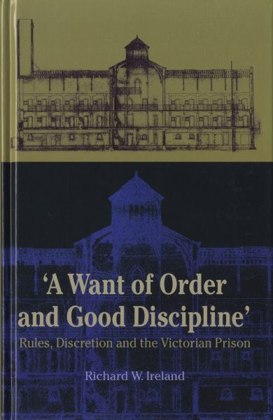 Want of Order and Good Discipline, A - Rules, Discretion and the Victorian Prison