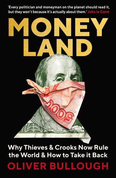 Money Land - Why Thieves and Crooks Now Rule the World and How to Take It Back