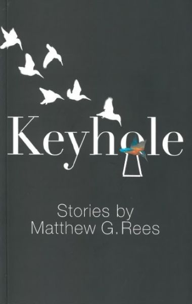 Keyhole - Stories by Matthew G. Rees