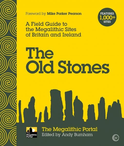 Old Stones, The - A Field Guide to the Megalithic Sites of Britain and Ireland
