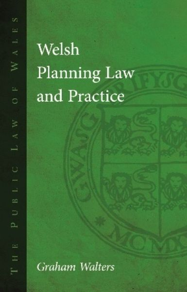The Public Law of Wales: Welsh Planning Law and Practice