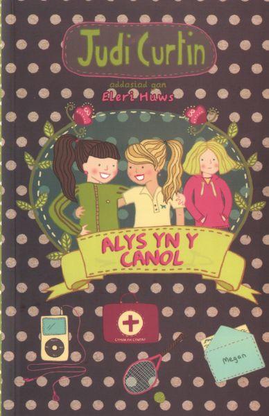 Cyfres Alys a Megan: 4. Alys yn y Canol