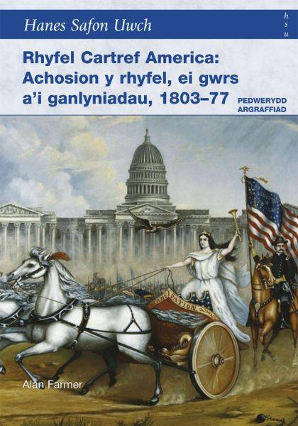 Rhyfel Cartref America - Achosion y Rhyfel, ei Gwrs a'i Ganlyniadau, 1803-77