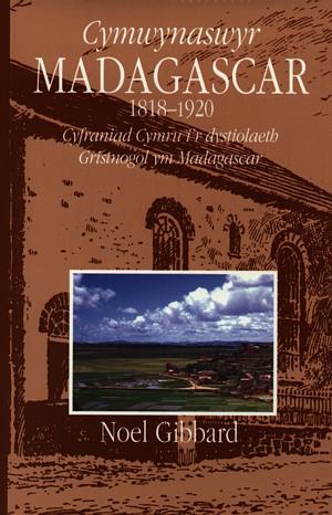 Cymwynaswyr Madagascar 1818-1920 - Cyfraniad Cymru i'r Dystiolaeth Gristnogol Ym Madagascar