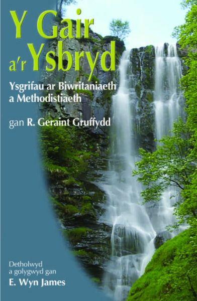 Gair a'r Ysbryd, Y - Ysgrifau ar Biwritaniaeth a Methodistiaeth