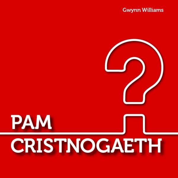 Cyfres y Ffordd: Pam Cristnogaeth?