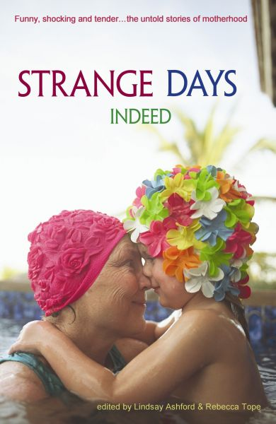 Strange Days Indeed - Autobiographical Stories About Motherhood by Women from Wales