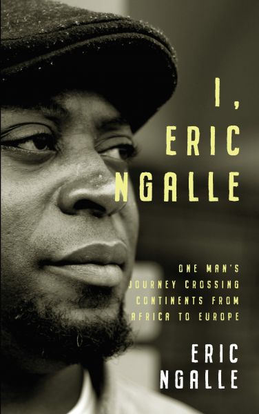 I, Eric Ngalle - One Man's Journey Crossing Continents from Africa to Europe