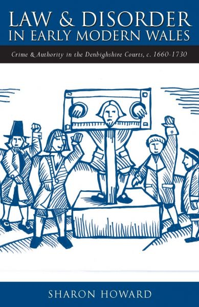 Studies in Welsh History: Law and Disorder in Early Modern Wales - Crime and Authority in the Denbighshire Courts, c. 1660-1730
