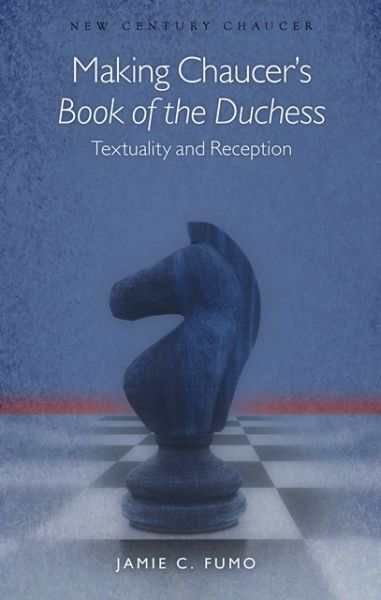 New Century Chaucer: Making Chaucer's Book of the Duchess - Textuality and Reception