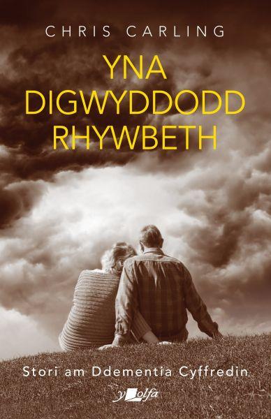 Yna Digwyddodd Rhywbeth - Stori am Ddementia Cyffredin