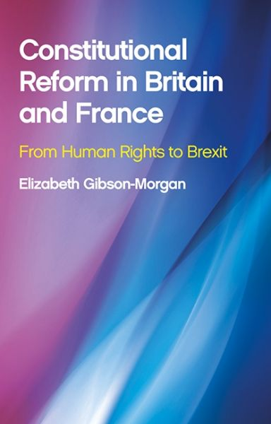 Constitutional Reform in Britain and France - From Human Rights to Brexit