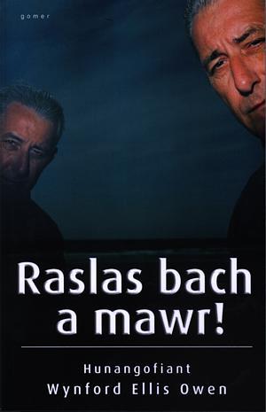 Raslas Bach a Mawr! - Hunangofiant Wynford Ellis Owen