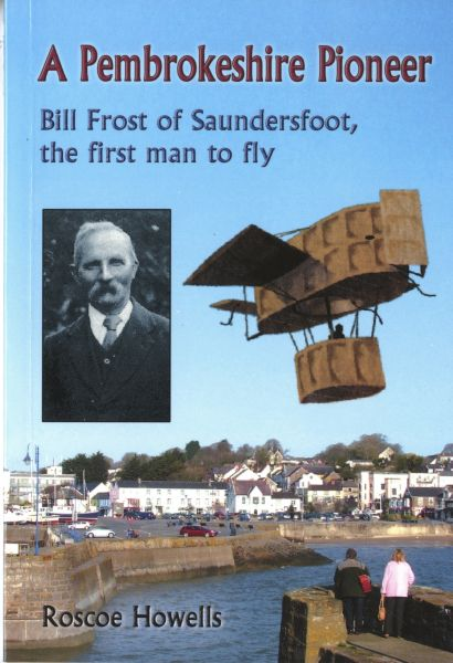 Pembrokeshire Pioneer, A - Bill Frost of Saundersfoot, The First Man to Fly