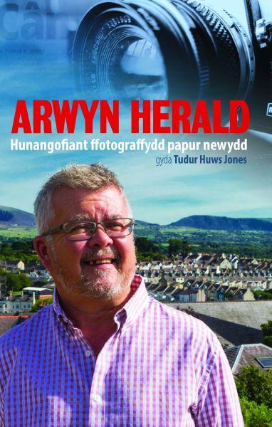Arwyn Herald - Hunangofiant Ffotograffydd Papur Newydd