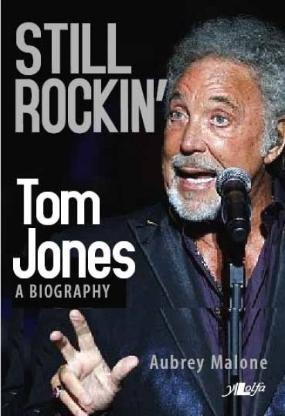 Still Rockin' - Tom Jones, A Biography