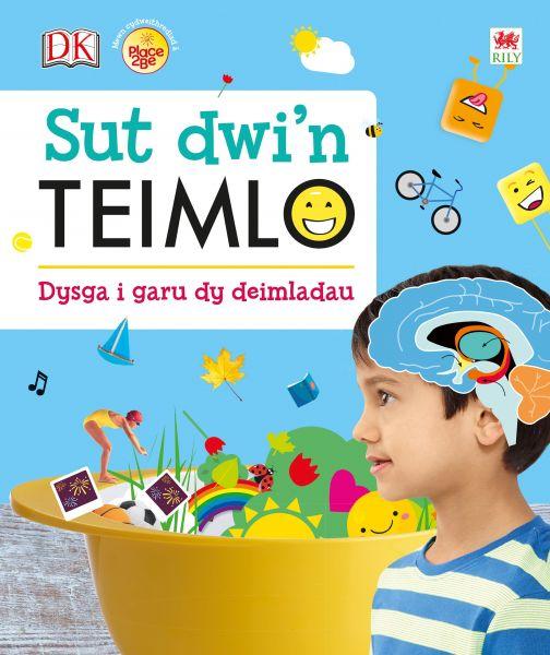 Sut Dwi'n Teimlo - Dysga i Garu dy Deimladau