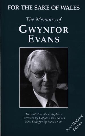 For the Sake of Wales - The Memoirs of Gwynfor Evans