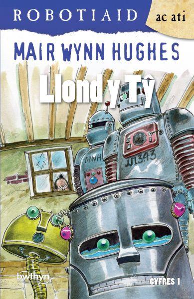 Cyfres Robotiaid ac Ati: 3. Llond y Tŷ
