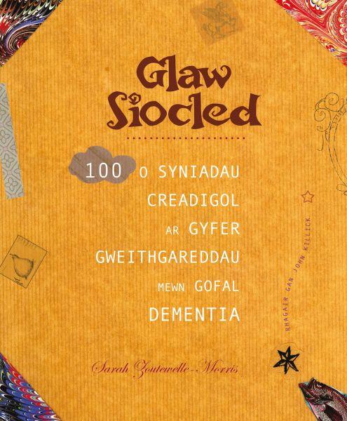 Glaw Siocled - 100 o Syniadau Creadigol ar Gyfer Gweithgareddau Mewn Gofal Dementia