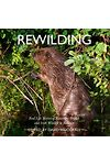 Rewilding - Real Life Stories of Returning British and Irish Wildlife to Balance