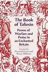 Book of Taliesin, The - Poems of Warfare and Praise in Enchanted Britain
