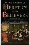 Heretics and Believers - History of the English Reformation, A