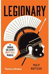Legionary - The Roman Soldier's 'Unofficial' Manual