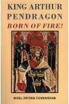 King Arthur Pendragon - Born of Fire!