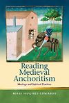 Religion and Culture in the Middle Ages: Reading Medieval Anchoritism - Ideology and Spiritual Practices