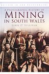 Photographic History of Mining in South Wales, A