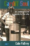 Cardiff Soul: An Underground Guide to the City