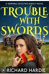 Trouble with Swords - The Temporal Detective Agency