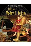 Child's History of Britain, A: Life in Medieval Britain