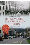 Betws-y-Coed, Llanrwst and Trefriw Through Time