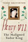 Henry VII - Maligned Tudor King, The