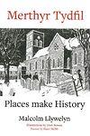 Merthyr Tydfil - Places Make History