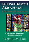 Dehongli Bywyd Abraham - Y Patriarch Eciwmenaidd - Cyfrol o Astudiaethau o Hanes Abraham