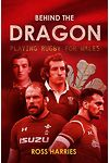 Behind the Dragon - Playing Rugby for Wales
