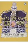 Head That Wears a Crown, The - Poems About Kings and Queens