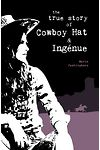 True Story of Cowboy Hat and Ingénue, The