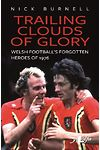 Trailing Clouds of Glory - Welsh Football's Forgotten Heroes of 1976