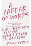 Ladder of Words, A - Mid-Twentieth-Century Welsh Plays in English